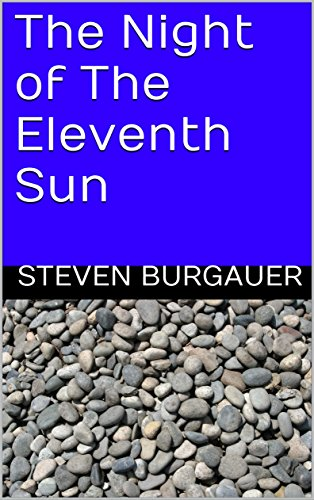 The Night of the Eleventh Sun by Steven Burgauer